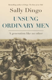 Unsung Ordinary Men - A Generation Like No Other ebook by Sally Dingo