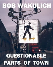 Questionable Parts of Town ebook by Bob Wakulich