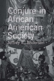 Conjure in African American Society ebook by Anderson, Jeffrey E.