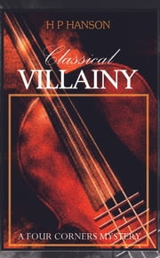 Classical Villainy - A Four Corners Mystery ebook by H P  Hanson