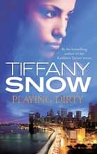 Playing Dirty ebook by Tiffany Snow