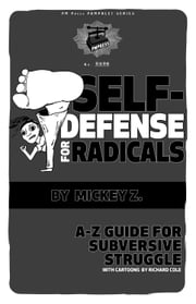 Self Defense For Radicals - A to Z Guide for Subversive Struggle ebook by Mickey Z