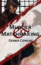 Murder & Matchmaking ebook by Debbie Cowens