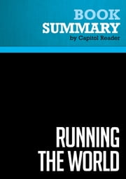 Summary of Running the World: The Inside Story of the National Security Council and the Architects of America's Power - David J. Rothkopf ebook by Capitol Reader