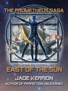 East of the Sun - The Prometheus Saga ebook by Jade Kerrion