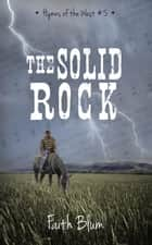 The Solid Rock - Hymns of the West, #5 ebook by Faith Blum