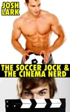 The Soccer Jock and the Cinema Nerd ebook by Josh Lark