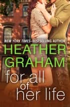 For All of Her Life ebook by Heather Graham