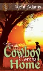 The Cowboy Comes Home ebook by Roni  Adams