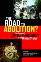 The Road to Abolition? - The Future of Capital Punishment in the United States ebook by Austin Sarat, Charles J. Ogletree Jr.
