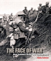 Face of War - New Zealand's Great War Photography ebook by Sandy Callister