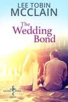 The Wedding Bond (Christian Romance) - A Sacred Bond Standalone ebook by Lee Tobin McClain