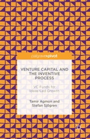 Venture Capital and the Inventive Process - VC Funds for Ideas-Led Growth ebook by Tamir Agmon,Stefan Sjögren