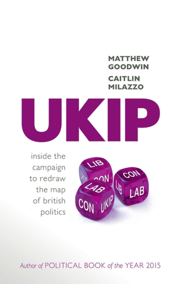 UKIP - Inside the Campaign to Redraw the Map of British Politics ebook by Matthew Goodwin,Caitlin Milazzo