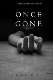 Once Gone (a Riley Paige Mystery--Book #1) ebook by Blake Pierce