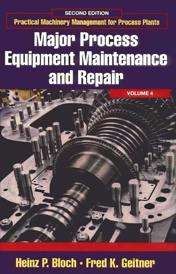 Major Process Equipment Maintenance and Repair ebook by Heinz P. Bloch,Fred K. Geitner