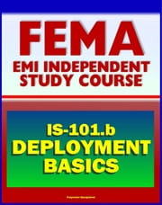 21st Century FEMA Study Course: Deployment Basics 2012 (IS-101.b) - Federal Disaster Response and Recovery Course - National Incident Management System (NIMS) and National Response Framework ebook by Progressive Management
