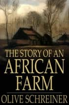 The Story Of An African Farm ebook by Olive Schreiner