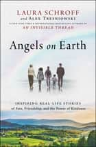 Angels on Earth - Inspiring Real-Life Stories of Fate, Friendship, and the Power of Kindness ebook by Laura Schroff, Alex Tresniowski
