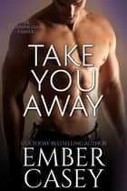 Take You Away: A Novella - The Cunningham Family, Book 3.5 ebook by Ember Casey