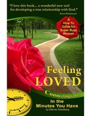 Feeling Loved: Connecting with God in the Minutes You Have ebook by Swedberg, Marnie