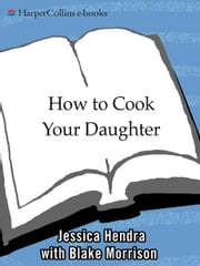 How to Cook Your Daughter - A Memoir ebook by Jessica Hendra
