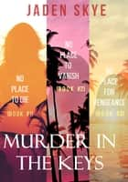 Murder in the Keys Bundle: No Place to Die (#1), No Place to Vanish (#2), and No Place for Vengeance (#3) ebook by Jaden Skye