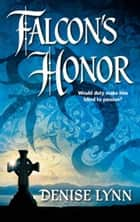Falcon's Honor ebook by Denise Lynn