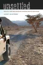 Unsettled - Denial and Belonging Among White Kenyans ebook by Janet McIntosh