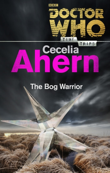 Doctor Who: The Bog Warrior (Time Trips) ebook by Cecelia Ahern