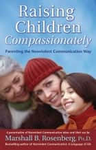 Raising Children Compassionately ebook by Marshall B. Rosenberg, PhD