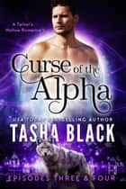 Curse of the Alpha: Episodes 3 & 4 - A Tarker's Hollow Serial ebook by Tasha Black