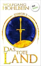 Enwor - Band 3: Das tote Land ebook by Wolfgang Hohlbein