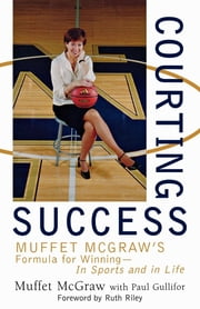 Courting Success - Muffet McGraw's Formula for Winning--in Sports and in Life ebook by Muffet McGraw