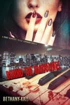Behind the Bloodlines - Donati Bloodlines, #3 ebook by Bethany-Kris