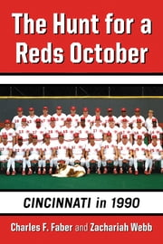 The Hunt for a Reds October - Cincinnati in 1990 ebook by Charles F. Faber,Zachariah Webb