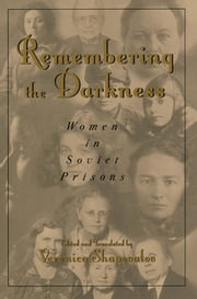 Remembering the Darkness - Women in Soviet Prisons ebook by Veronica Shapovalov