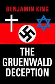 The Gruenwald Deception ebook by Benjamin King