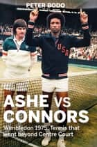 Ashe vs Connors - Wimbledon 1975 - Tennis that went beyond centre court ebook by Peter Bodo