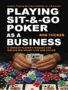 Playing Sit & Go Poker as a Business ebook by Rob Tucker