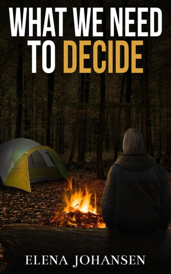 What We Need to Decide - What We Need, #2 ebook by Elena Johansen