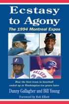 Ecstasy to Agony - How the best team in baseball ended up in Washington ten year later eBook by Danny Gallagher, William Young