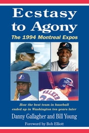 Ecstasy to Agony - How the best team in baseball ended up in Washington ten year later ebook by Danny Gallagher,William Young