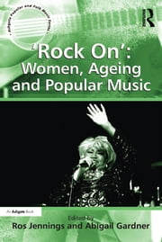 'Rock On': Women, Ageing and Popular Music ebook by Kobo.Web.Store.Products.Fields.ContributorFieldViewModel