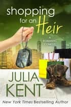 Shopping for an Heir - Romantic Comedy Military Second Chance Romance ebook by Julia Kent
