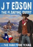 The Floating Outfit 57: The Man From Texas ebook by J.T. Edson