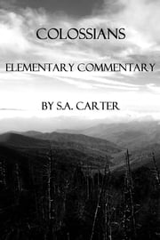 Colossians - Elementary Commentary ebook by S.A. Carter