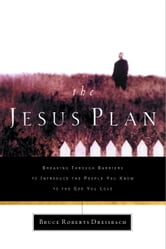 The Jesus Plan - Breaking Through Barriers to Introduce the People You Know to the God You Love ebook by Bruce Dreisbach