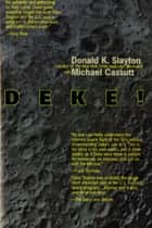 Deke ! U.S. Manned Space From Mercury To the Shuttle ebook by Donald K. Slayton, Michael Cassutt