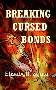 Breaking Cursed Bonds ebook by Elisabeth Zguta